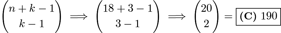 ${n+k-1 \choose k-1} \implies {18+3-1 \choose 3-1} \implies {20 \choose 2}  = \boxed{\textbf{(C)}\ 190}$