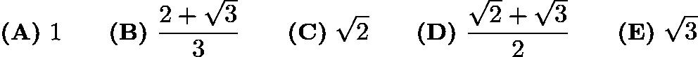 $\textbf{(A)}\ 1\qquad\textbf{(B)}\ \frac{2+\sqrt{3}}{3} \qquad\textbf{(C)}\ \sqrt{2} \qquad\textbf{(D)}\ \frac{\sqrt{2}+\sqrt{3}}{2} \qquad\textbf{(E)}\ \sqrt{3}$