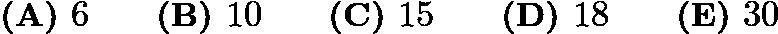 $\textbf{(A) }6\qquad\textbf{(B) }10\qquad\textbf{(C) }15\qquad\textbf{(D) }18\qquad \textbf{(E) }30$