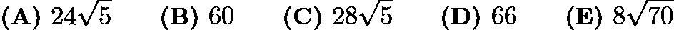 $\textbf{(A) }24\sqrt5 \qquad \textbf{(B) }60 \qquad \textbf{(C) }28\sqrt5\qquad \textbf{(D) }66 \qquad \textbf{(E) }8\sqrt{70}$