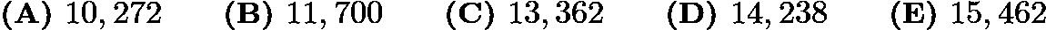 $\textbf{(A) }10,272 \qquad \textbf{(B) }11,700 \qquad \textbf{(C) }13,362 \qquad \textbf{(D) }14,238 \qquad \textbf{(E) }15,462$