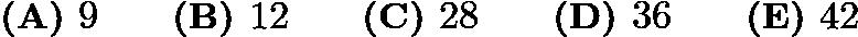 $\textbf{(A) }9\qquad\textbf{(B) }12\qquad\textbf{(C) }28\qquad\textbf{(D) }36\qquad\textbf{(E) }42$