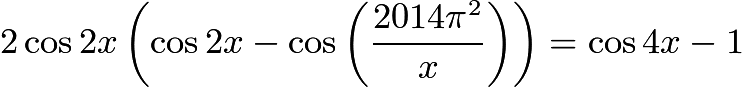 $2\cos2x \left(\cos2x - \cos{\left( \frac{2014\pi^2}{x} \right) } \right) = \cos4x - 1$