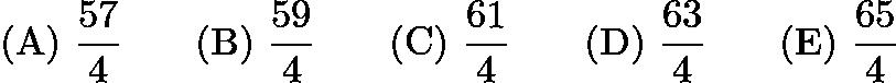 $\mathrm{(A)}\ \frac{57}{4}\qquad\mathrm{(B)}\ \frac{59}{4}\qquad\mathrm{(C)}\ \frac{61}{4}\qquad\mathrm{(D)}\ \frac{63}{4}\qquad\mathrm{(E)}\ \frac{65}{4}$