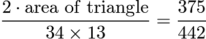 $\frac{2\cdot \mathrm{area\ of\ triangle}}{34 \times 13} = \frac{375}{442}$