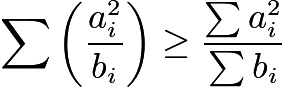 $\sum\left({{a_i^2}\over{b_i}}\right) \ge {{\sum a_i^2}\over{\sum b_i}}$