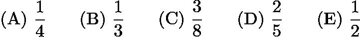 $\mathrm{(A) \ } \frac{1}{4}\qquad \mathrm{(B) \ } \frac13\qquad \mathrm{(C) \ } \frac38\qquad \mathrm{(D) \ } \frac25\qquad \mathrm{(E) \ } \frac12$