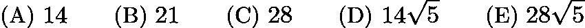 $\text{(A)}\ 14 \qquad \text{(B)}\ 21 \qquad \text{(C)}\ 28 \qquad \text{(D)}\ 14\sqrt5 \qquad \text{(E)}\ 28\sqrt5$