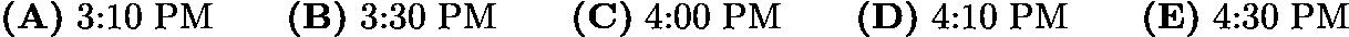 $\textbf{(A)}\; \text{3:10 PM} \qquad\textbf{(B)}\; \text{3:30 PM} \qquad\textbf{(C)}\; \text{4:00 PM} \qquad\textbf{(D)}\; \text{4:10 PM} \qquad\textbf{(E)}\; \text{4:30 PM}$