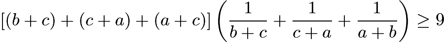 $[(b+c) + (c+a) + (a+c)]\left( \frac{1}{b+c} + \frac{1}{c+a} + \frac{1}{a+b} \right) \ge 9$