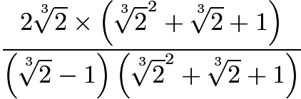 $\dfrac{2\sqrt[^3\!]{2}\times\left( \sqrt[^3\!]{2}^2+\sqrt[^3\!]{2}+1\right)}{\left( \sqrt[^3\!]{2}-1\right)\left( \sqrt[^3\!]{2}^2+\sqrt[^3\!]{2}+1\right)}$