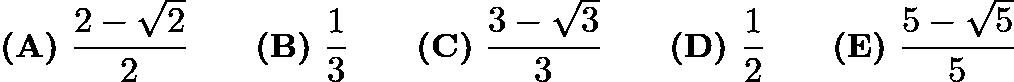 $\textbf{(A)}\ \frac{2-\sqrt2}{2}\qquad\textbf{(B)}\ \frac{1}{3}\qquad\textbf{(C)}\ \frac{3-\sqrt3}{3}\qquad\textbf{(D)}\ \frac{1}{2}\qquad\textbf{(E)}\ \frac{5-\sqrt5}{5}$