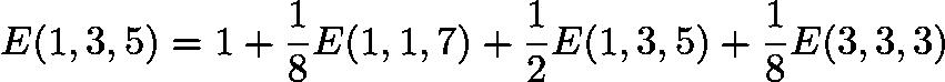 $E(1,3,5)=1+\frac{1}{8}E(1,1,7)+\frac{1}{2}E(1,3,5)+\frac{1}{8}E(3,3,3)$