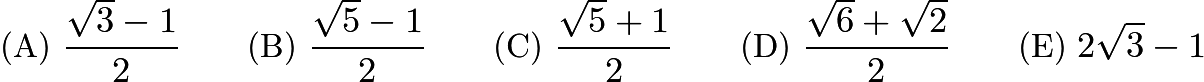 $\text{(A) } \frac {\sqrt3 - 1}{2} \qquad \text{(B) } \frac {\sqrt5 - 1}{2} \qquad \text{(C) } \frac {\sqrt5 + 1}{2} \qquad \text{(D) } \frac {\sqrt6 + \sqrt2}{2} \qquad \text{(E) } 2\sqrt 3 - 1$