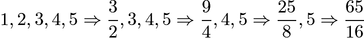 $1,2,3,4,5 \Rightarrow \frac32,3,4,5 \Rightarrow \frac94,4,5 \Rightarrow \frac{25}{8},5 \Rightarrow \frac{65}{16}$