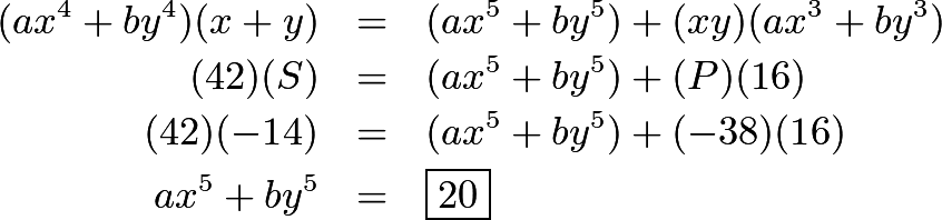 \begin{eqnarray*}(ax^4 + by^4)(x + y) & = & (ax^5 + by^5) + (xy)(ax^3 + by^3) \\ (42)(S) & = & (ax^5 + by^5) + (P)(16) \\ (42)( - 14) & = & (ax^5 + by^5) + ( - 38)(16) \\ ax^5 + by^5 & = & \boxed{20}\end{eqnarray*}