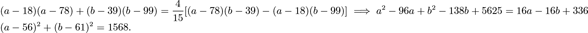 $(a-18)(a-78)+(b-39)(b-99)=\frac{4}{15}[(a-78)(b-39)-(a-18)(b-99)] \implies a^2-96a+b^2-138b+5625=16a-16b+336 \\ (a-56)^2+(b-61)^2=1568.$