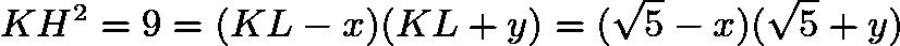 $KH^2 = 9 = (KL - x)(KL + y) = (\sqrt{5} - x)(\sqrt{5} + y)$
