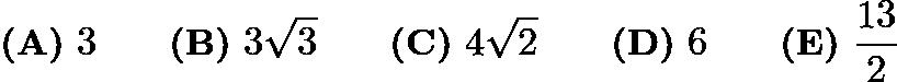 $\textbf{(A)}\ 3\qquad\textbf{(B)}\ 3\sqrt{3}\qquad\textbf{(C)}\ 4\sqrt{2}\qquad\textbf{(D)}\ 6\qquad\textbf{(E)}\ \frac{13}{2}$