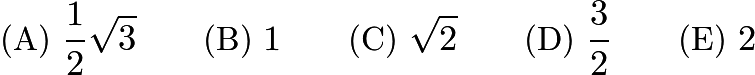 $\text{(A) }\frac {1}{2} \sqrt {3} \qquad \text{(B) }1 \qquad \text{(C) }\sqrt {2} \qquad \text{(D) }\frac {3}{2} \qquad \text{(E) }2$