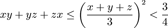 $\displaystyle xy + yz + zx \le \left( \frac{x+y+z}{3} \right)^2 < \frac{3}{4}$