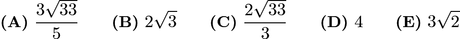 $\textbf{(A)}\ \dfrac{3\sqrt{33}}5\qquad\textbf{(B)}\ 2\sqrt3\qquad\textbf{(C)}\ \dfrac{2\sqrt{33}}3\qquad\textbf{(D)}\ 4\qquad\textbf{(E)}\ 3\sqrt2$