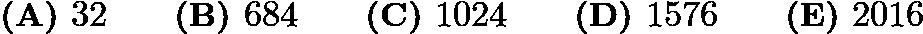 $\textbf{(A) }32\qquad \textbf{(B) }684\qquad \textbf{(C) }1024\qquad \textbf{(D) }1576\qquad \textbf{(E) }2016\qquad$