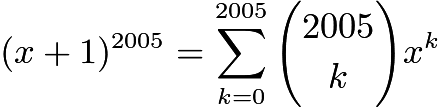 $(x + 1)^{2005} = \sum_{k = 0}^{2005} {2005 \choose k}x^k$