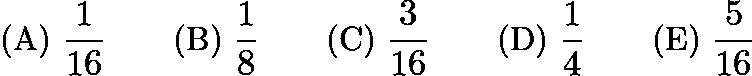 $\text{(A) } \frac 1{16} \qquad \text{(B) } \frac 18 \qquad \text{(C) } \frac 3{16} \qquad \text{(D) } \frac 14 \qquad \text{(E) } \frac 5{16}$