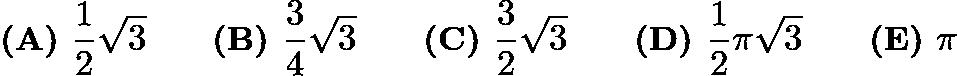 $\textbf{(A) } \frac{1}{2}\sqrt3 \qquad\textbf{(B) } \frac{3}{4}\sqrt3 \qquad\textbf{(C) } \frac{3}{2}\sqrt3\qquad\textbf{(D) } \frac{1}{2}\pi\sqrt3 \qquad\textbf{(E) } \pi$