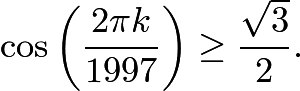 $\cos\left(\frac {2\pi k}{1997}\right)\ge \frac {\sqrt {3}}2.$