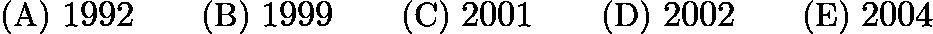 $\text{(A) }1992 \qquad \text{(B) }1999 \qquad \text{(C) }2001 \qquad \text{(D) }2002 \qquad \text{(E) }2004$