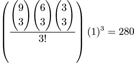 $\left(\dfrac{\dbinom{9}{3}\dbinom{6}{3}\dbinom{3}{3}}{3!}\right)(1)^3=280$