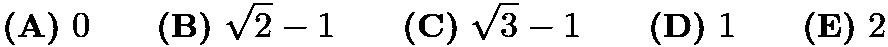 $\textbf{(A)}\ 0 \qquad \textbf{(B)}\ \sqrt{2}-1 \qquad \textbf{(C)}\ \sqrt{3}-1 \qquad \textbf{(D)}\ 1 \qquad \textbf{(E)}\ 2$