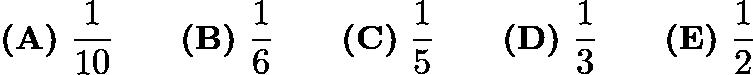 $\textbf{(A)}\ \frac{1}{10} \qquad\textbf{(B)}\ \frac16 \qquad\textbf{(C)}\ \frac15 \qquad\textbf{(D)}\ \frac13 \qquad\textbf{(E)}\ \frac12$