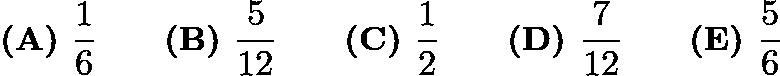 $\textbf{(A) }\dfrac16\qquad\textbf{(B) }\dfrac5{12}\qquad\textbf{(C) }\dfrac12\qquad\textbf{(D) }\dfrac7{12}\qquad\textbf{(E) }\dfrac56$
