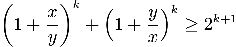 $\left(1 + \frac {x}{y}\right)^k + \left(1 + \frac {y}{x}\right)^k\geq 2^{k+1}$