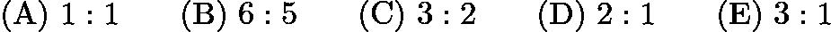 $\mathrm{(A)}\ 1:1 \qquad \mathrm{(B)}\ 6:5  \qquad \mathrm{(C)}\ 3:2 \qquad \mathrm{(D)}\ 2:1 \qquad \mathrm{(E)}\ 3:1$