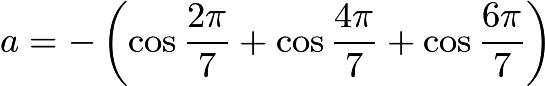 $a = - \left( \cos \frac{2\pi}7 + \cos \frac{4\pi}7 + \cos \frac{6\pi}7 \right)$
