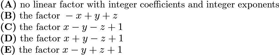 $\textbf{(A)}\ \text{no linear factor with integer coefficients and integer exponents} \qquad \\ \textbf{(B)}\ \text{the factor }-x+y+z \qquad \\ \textbf{(C)}\ \text{the factor }x-y-z+1 \qquad \\ \textbf{(D)}\ \text{the factor }x+y-z+1 \qquad \\ \textbf{(E)}\ \text{the factor }x-y+z+1$