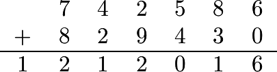 $\begin{tabular}{ccccccc} & 7 & 4 & 2 & 5 & 8 & 6 \\ + & 8 & 2 & 9 & 4 & 3 & 0 \\ \hline 1 & 2 & 1 & 2 & 0 & 1 & 6 \end{tabular}$