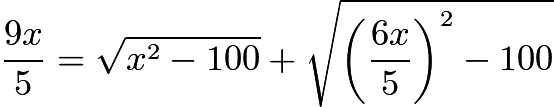 $\frac{9x}{5} = \sqrt{x^{2}-100} + \sqrt{ \left( \frac{6x}{5} \right) ^{2}-100}$