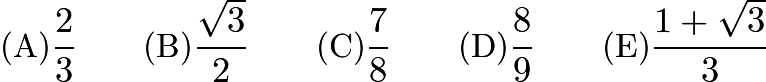 $\text {(A)} \frac23 \qquad \text {(B)} \frac {\sqrt3}{2} \qquad \text {(C)}\frac78 \qquad \text {(D)}\frac89 \qquad \text {(E)}\frac {1 + \sqrt3}{3}$
