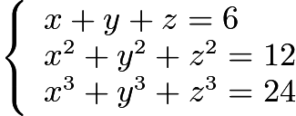$\left\{\begin{array}{l}x+y+z = 6\\x^2 + y^2 + z^2 = 12\\x^3 + y^3 + z^3 = 24\end{array}\right.$