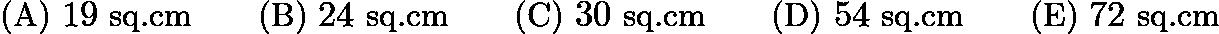 $\text{(A)}\ 19\text{ sq.cm} \qquad \text{(B)}\ 24\text{ sq.cm} \qquad \text{(C)}\ 30\text{ sq.cm} \qquad \text{(D)}\ 54\text{ sq.cm} \qquad \text{(E)}\ 72\text{ sq.cm}$