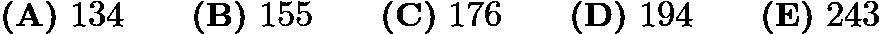 $\textbf{(A)}\ 134\qquad\textbf{(B)}\ 155\qquad\textbf{(C)}\ 176\qquad\textbf{(D)}\ 194\qquad\textbf{(E)}\ 243$