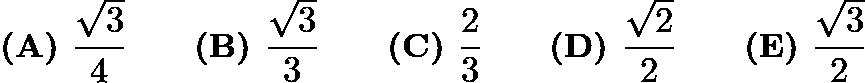 $\textbf{(A) }\dfrac{\sqrt3}4\qquad \textbf{(B) }\dfrac{\sqrt3}3\qquad \textbf{(C) }\dfrac23\qquad \textbf{(D) }\dfrac{\sqrt2}2\qquad \textbf{(E) }\dfrac{\sqrt3}2$