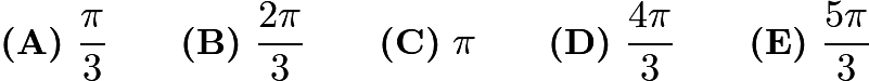 $\textbf{(A)}\ \frac{\pi}{3} \qquad \textbf{(B)}\ \frac{2\pi}{3} \qquad \textbf{(C)}\ \pi \qquad \textbf{(D)}\ \frac{4\pi}{3} \qquad \textbf{(E)}\ \frac{5\pi}{3}$