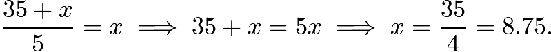 $\frac{35+x}{5}=x \implies 35+x=5x \implies x=\frac{35}{4}=8.75.$