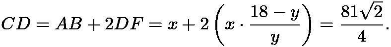 $CD=AB+2DF=x+2\left(x\cdot\frac{18-y}{y}\right)=\frac{81\sqrt2}{4}.$